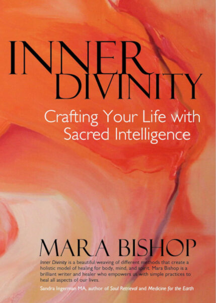 """Inner Divinity: Crafting Your Life With Sacred Intelligence"", shamanic counselor and teacher Mara Bishop's book, helps you rediscover your intuitive instincts and keys to finding peace, power and a life you love"