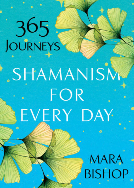"""Shamanism for Every Day: 365 Journeys"" by shamanic healer and author Mara Bishop. Citadel Press, an imprint of Kensington Publishing. Daily guide for shamanic practice, meditation, or prayer. Available on Amazon"